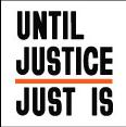 UNTIL JUSTICE JUST IS LOGO
